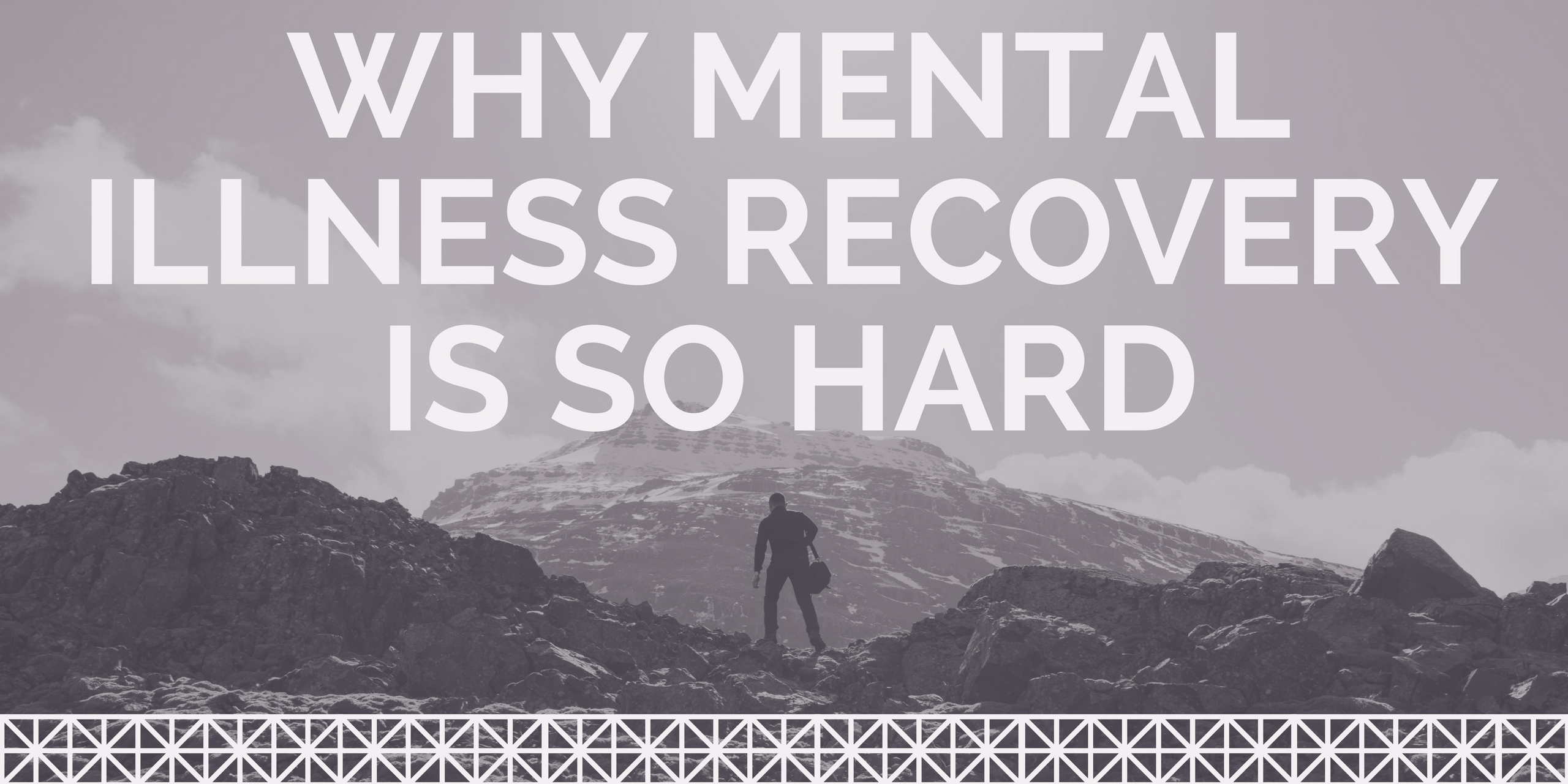 Why Mental Illness Recovery is So Hard